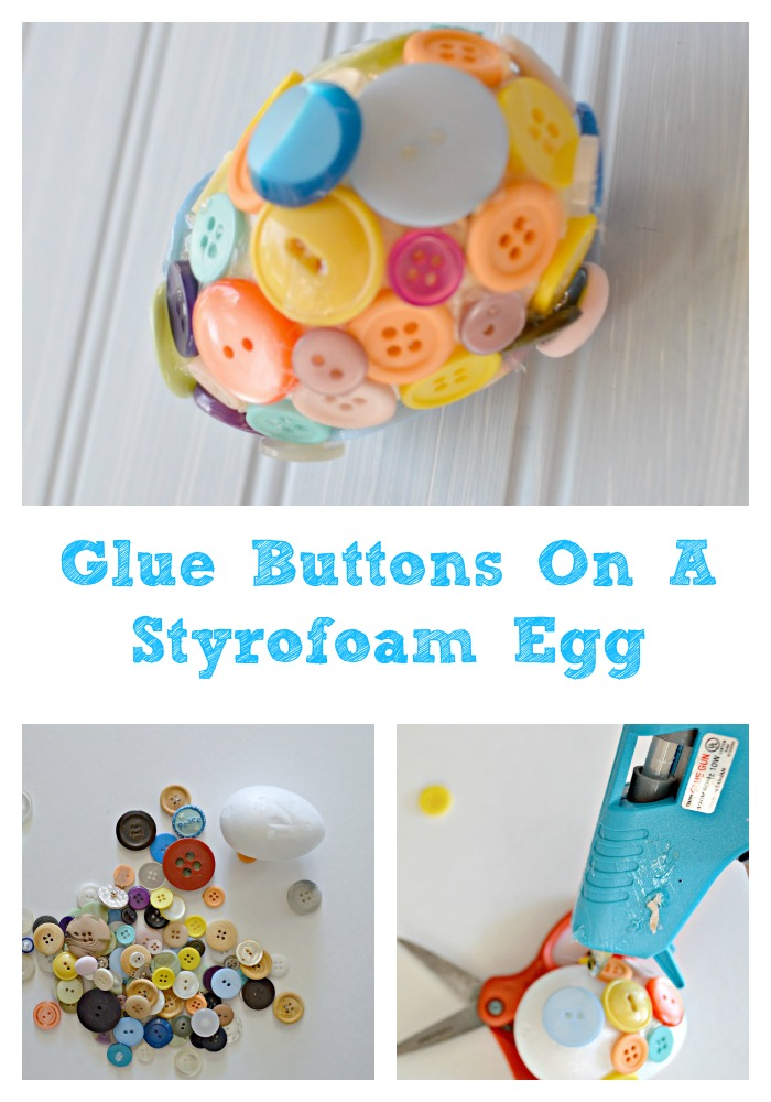 Glue buttons on a Styrofoam egg for a fun craft this easter