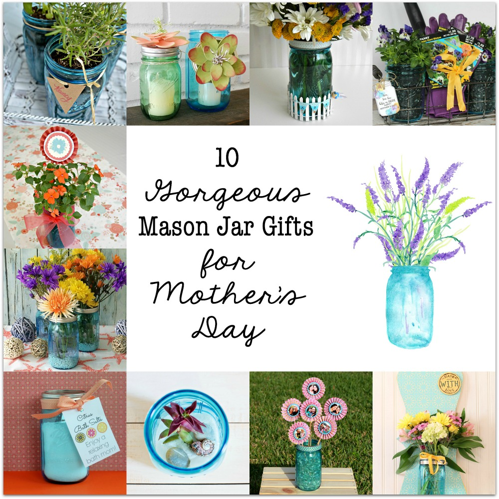 10 Gorgeous Mason Jar Gifts for Mother's Day