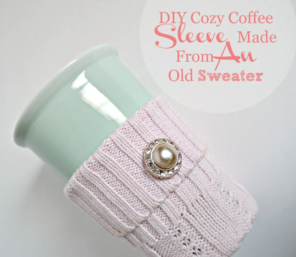 Great Tutorial on how to make a Coffee Sleeve from a old sweater