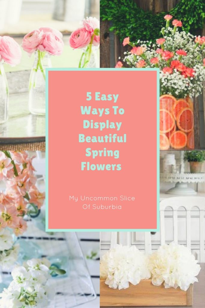 5 wonderful ideas on how display your flowers this spring and summer!